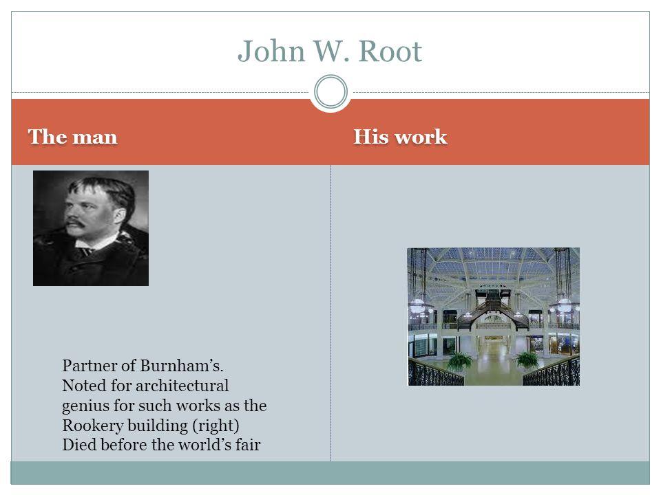 The man His work John W. Root Partner of Burnham's.