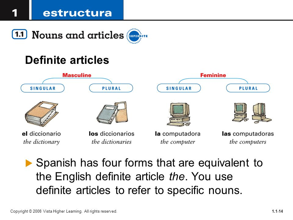 Copyright © 2008 Vista Higher Learning. All rights reserved.1.1-14 Definite articles  Spanish has four forms that are equivalent to the English defin