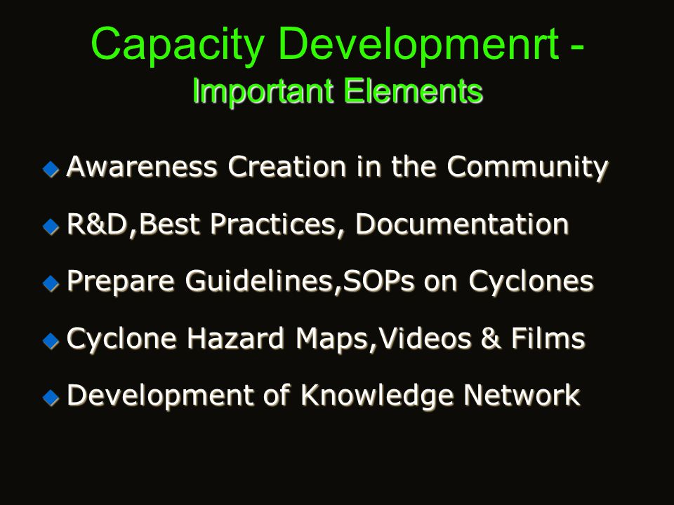 Important Elements Capacity Developmenrt - Important Elements  Training of all Govt. Servants in CDM  Developing Modular Designs  Preparation of Co