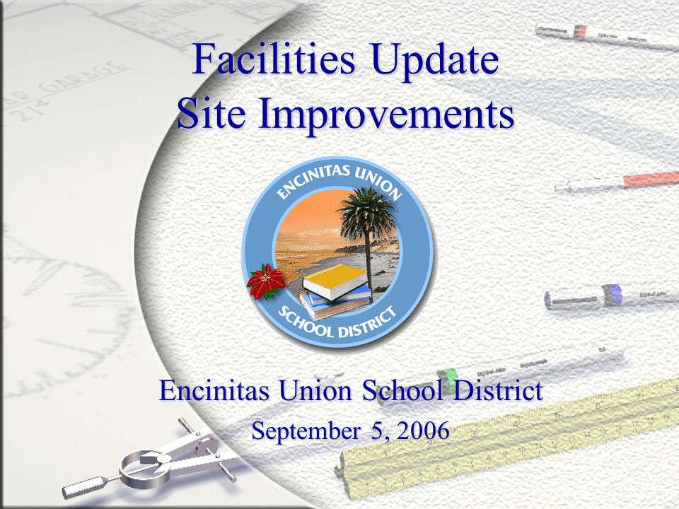 Facilities Update Site Improvements Encinitas Union School District September 5, 2006