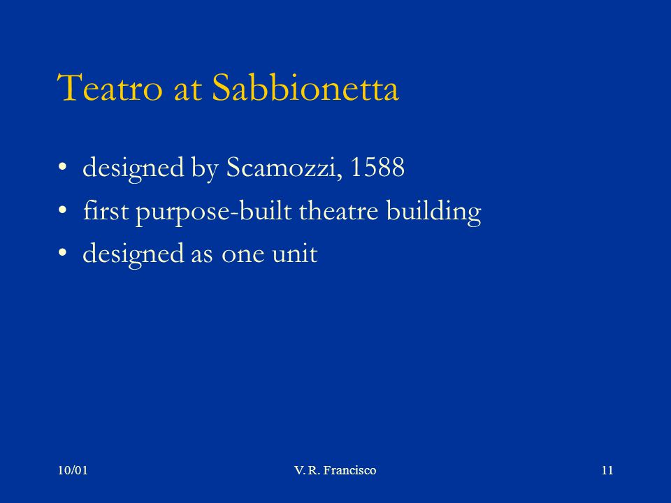 10/01V. R. Francisco11 Teatro at Sabbionetta designed by Scamozzi, 1588 first purpose-built theatre building designed as one unit