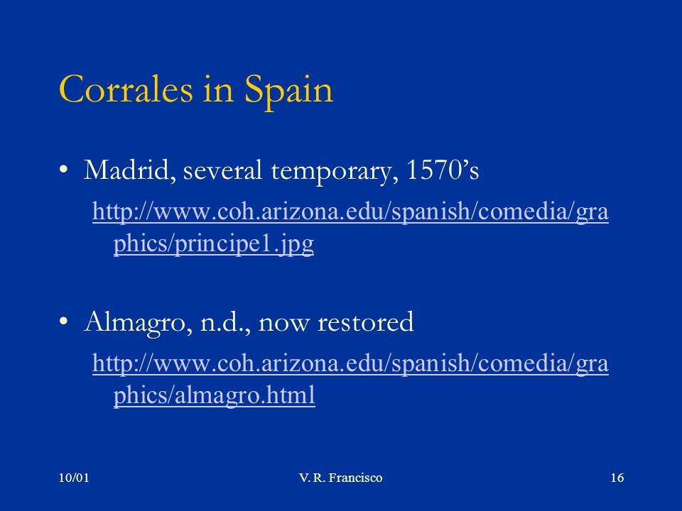 10/01V. R. Francisco16 Corrales in Spain Madrid, several temporary, 1570's http://www.coh.arizona.edu/spanish/comedia/gra phics/principe1.jpg Almagro,