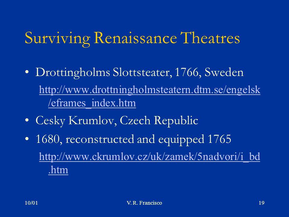 10/01V. R. Francisco19 Surviving Renaissance Theatres Drottingholms Slottsteater, 1766, Sweden http://www.drottningholmsteatern.dtm.se/engelsk /eframe