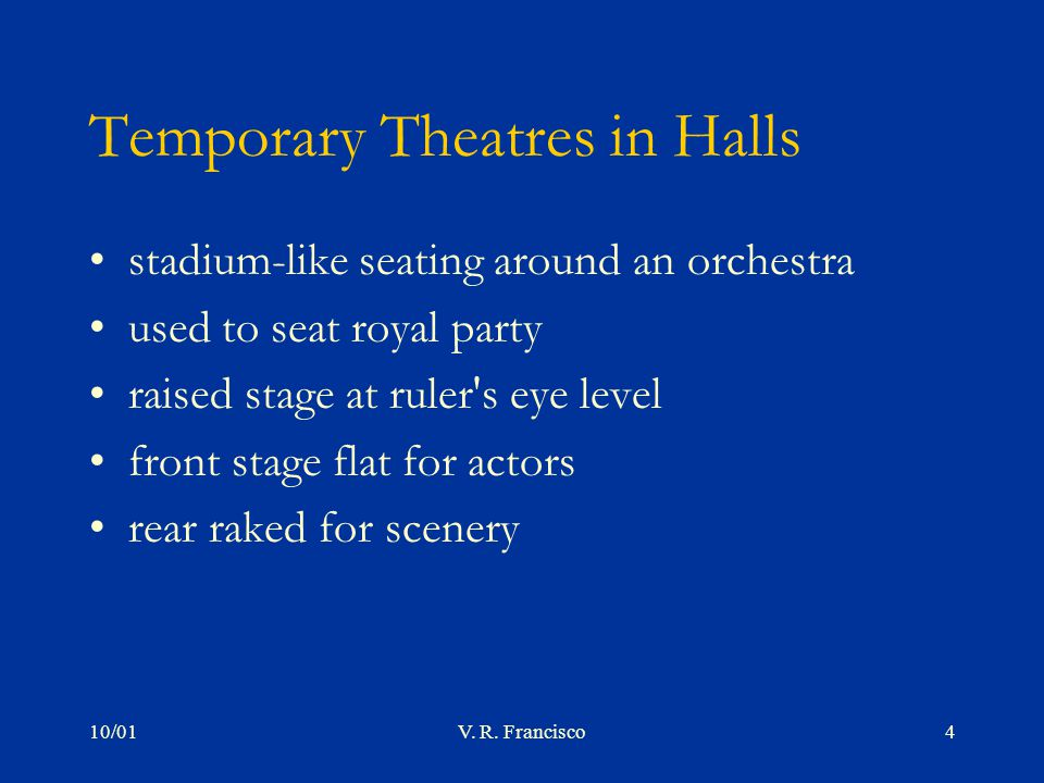 10/01V. R. Francisco4 Temporary Theatres in Halls stadium-like seating around an orchestra used to seat royal party raised stage at ruler's eye level