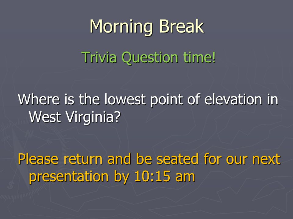Morning Break Trivia Question time. Where is the lowest point of elevation in West Virginia.