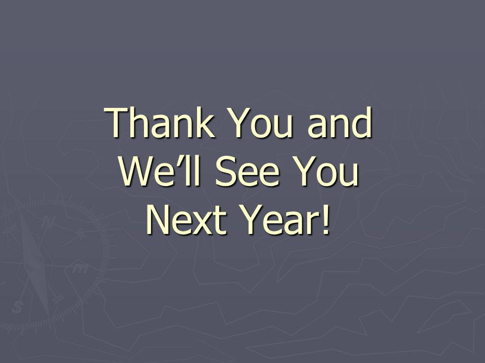Thank You and We'll See You Next Year!