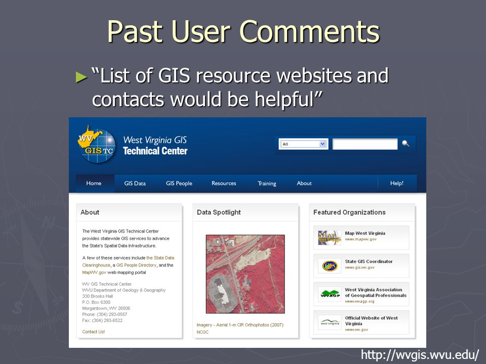 "Past User Comments ► ""List of GIS resource websites and contacts would be helpful"" http://wvgis.wvu.edu/"