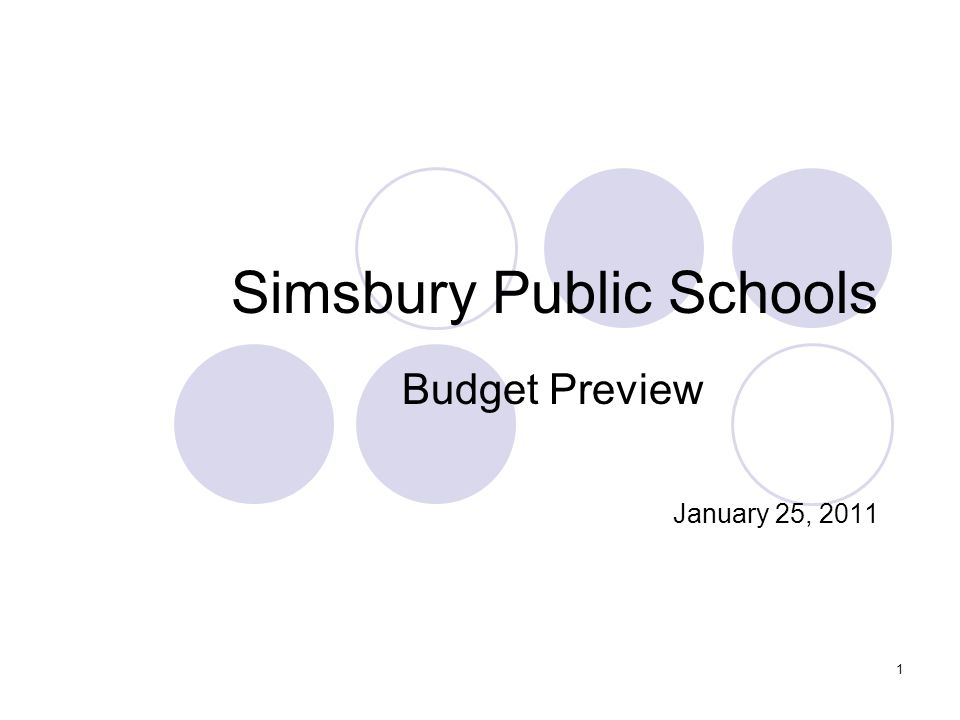 1 Simsbury Public Schools Budget Preview January 25, 2011