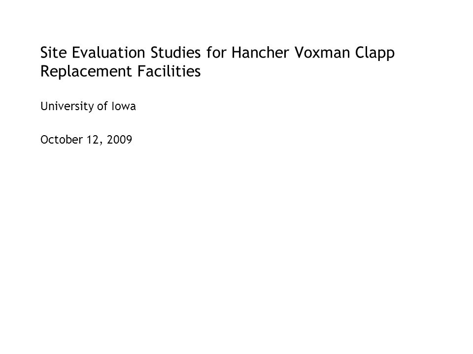 Site Evaluation Studies for Hancher Voxman Clapp Replacement Facilities University of Iowa October 12, 2009
