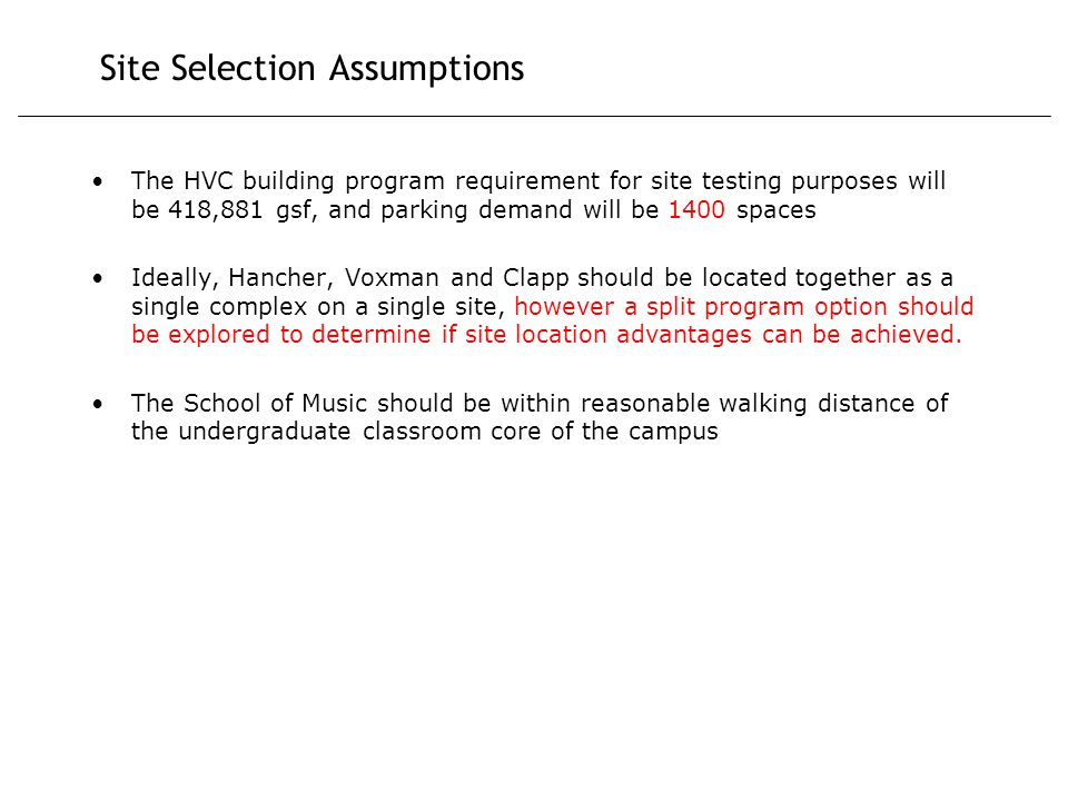 Site Selection Assumptions The HVC building program requirement for site testing purposes will be 418,881 gsf, and parking demand will be 1400 spaces Ideally, Hancher, Voxman and Clapp should be located together as a single complex on a single site, however a split program option should be explored to determine if site location advantages can be achieved.