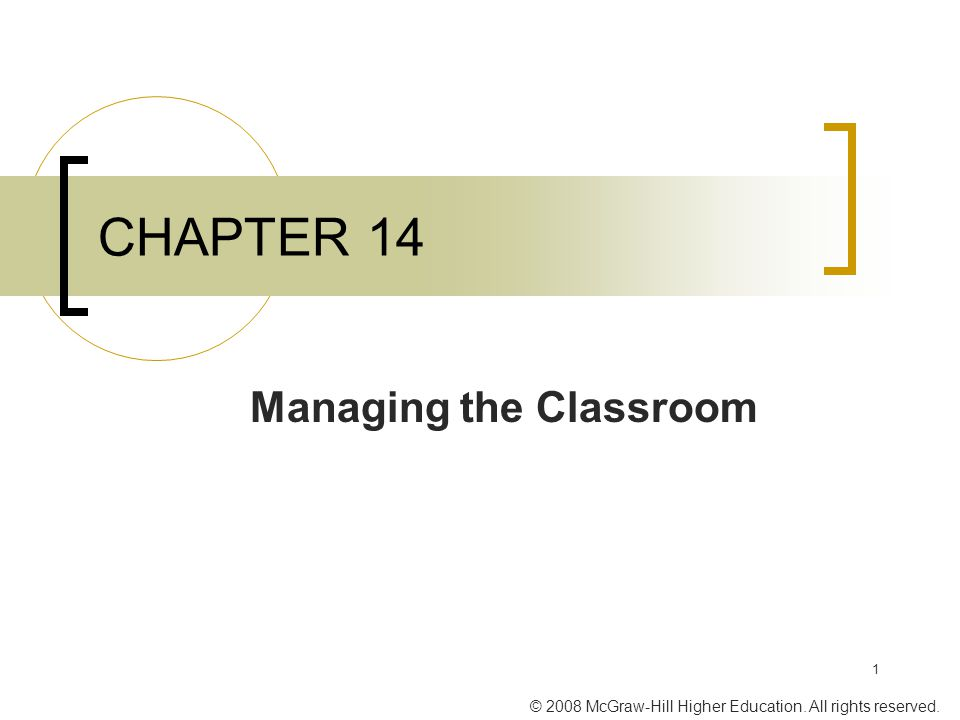 © 2008 McGraw-Hill Higher Education. All rights reserved. 1 CHAPTER 14 Managing the Classroom