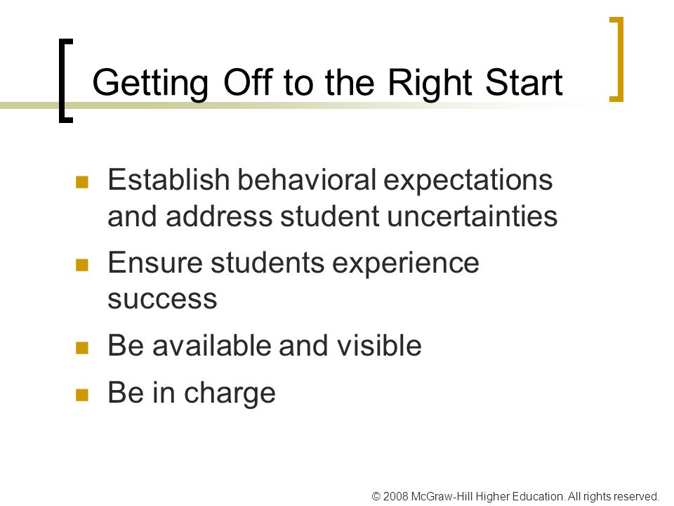 © 2008 McGraw-Hill Higher Education. All rights reserved. Getting Off to the Right Start Establish behavioral expectations and address student uncerta