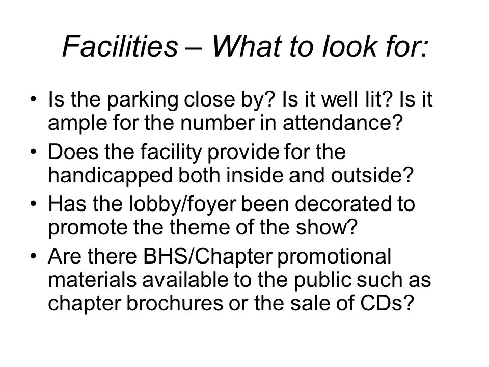 Facilities – What to look for: Is the parking close by? Is it well lit? Is it ample for the number in attendance? Does the facility provide for the ha
