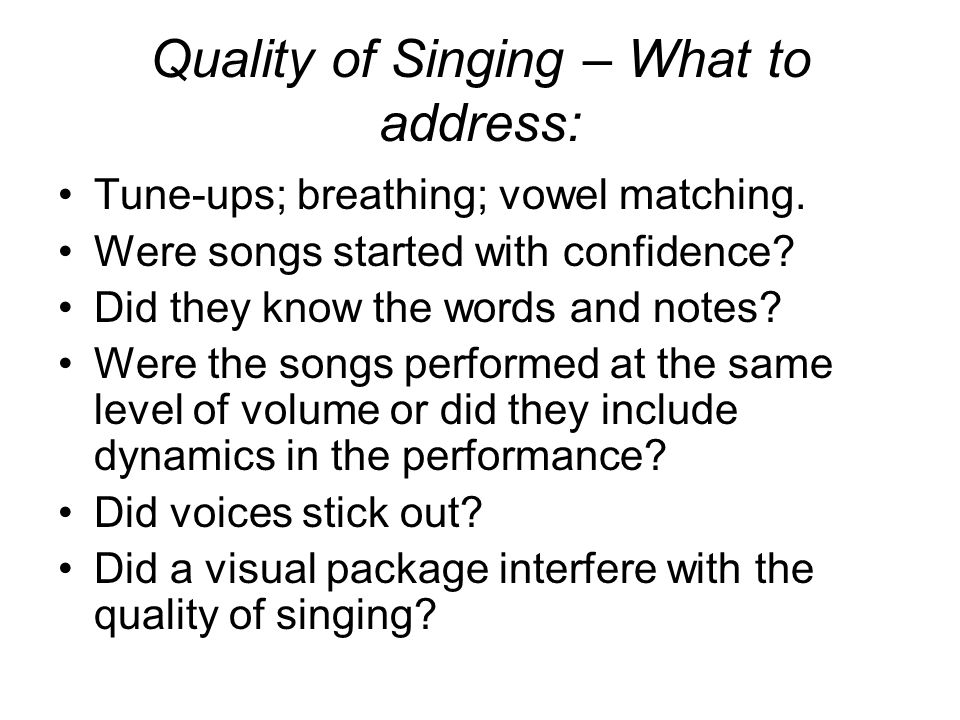 Quality of Singing – What to address: Tune-ups; breathing; vowel matching.