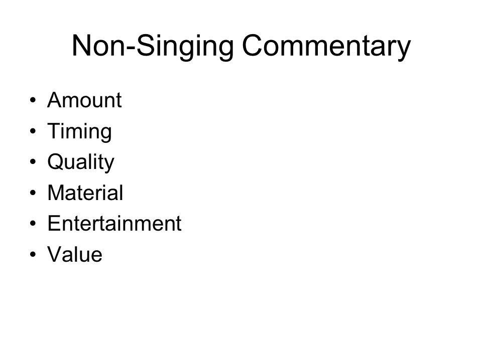 Non-Singing Commentary Amount Timing Quality Material Entertainment Value