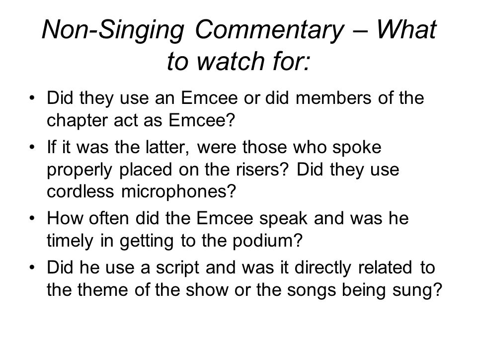 Non-Singing Commentary – What to watch for: Did they use an Emcee or did members of the chapter act as Emcee.
