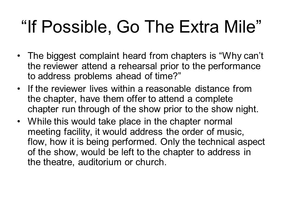 """If Possible, Go The Extra Mile"" The biggest complaint heard from chapters is ""Why can't the reviewer attend a rehearsal prior to the performance to a"