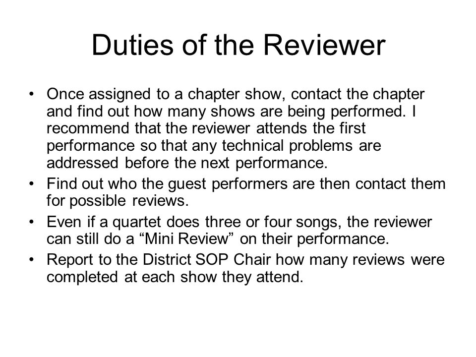 Duties of the Reviewer Once assigned to a chapter show, contact the chapter and find out how many shows are being performed.