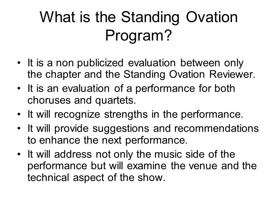 What is the Standing Ovation Program? It is a non publicized evaluation between only the chapter and the Standing Ovation Reviewer. It is an evaluatio