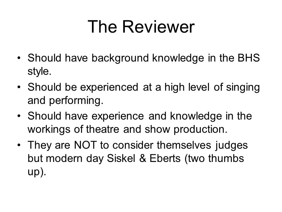 The Reviewer Should have background knowledge in the BHS style. Should be experienced at a high level of singing and performing. Should have experienc