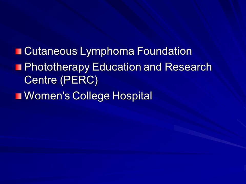 Cutaneous Lymphoma Foundation Phototherapy Education and Research Centre (PERC) Women s College Hospital