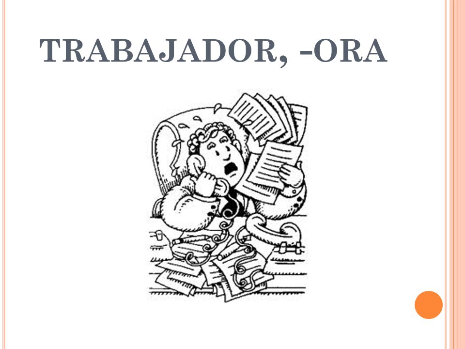 TRABAJADOR, - ORA