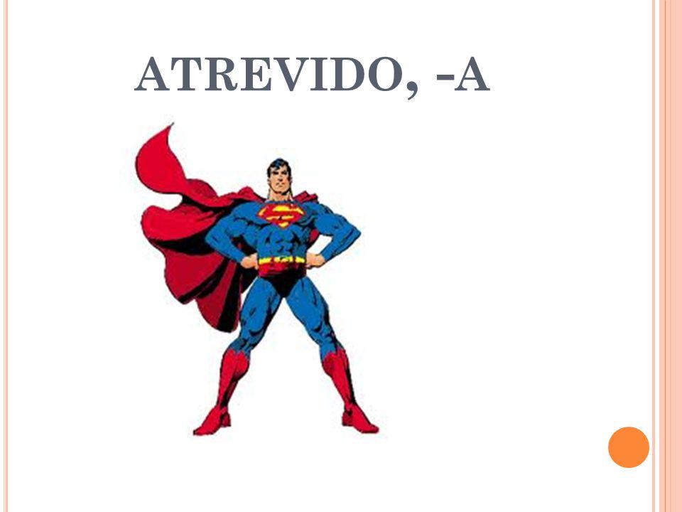 ATREVIDO, - A