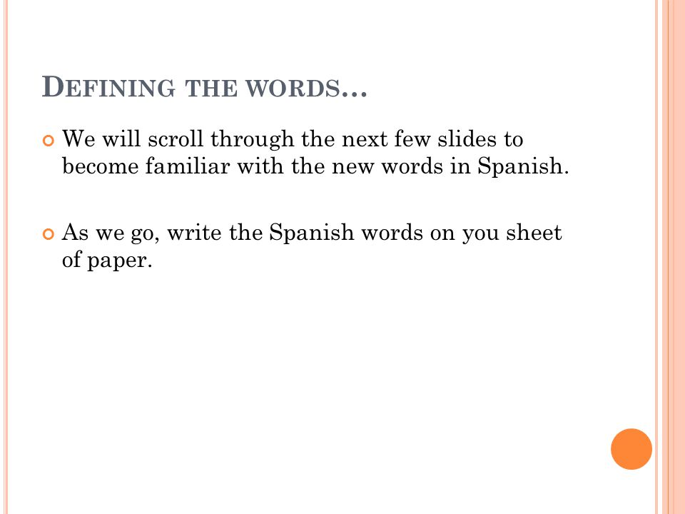 S ECOND PRACTICE … Go through the slides and try to say the Spanish word when you see the picture.