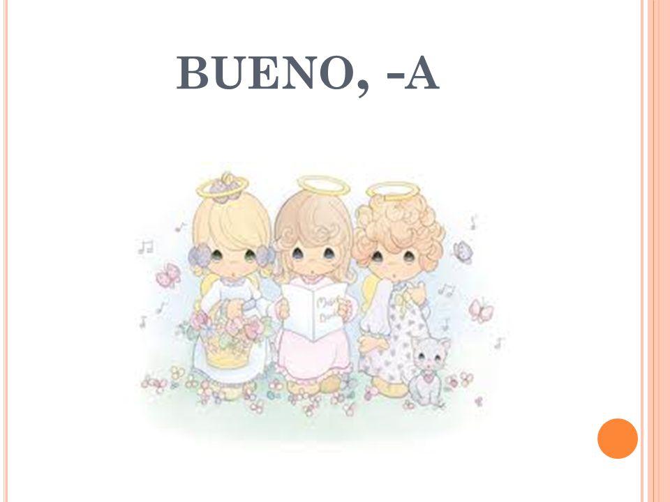 BUENO, - A