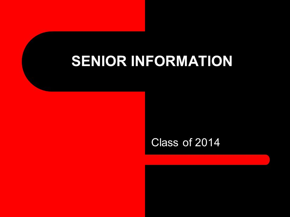 SENIOR INFORMATION Class of 2014