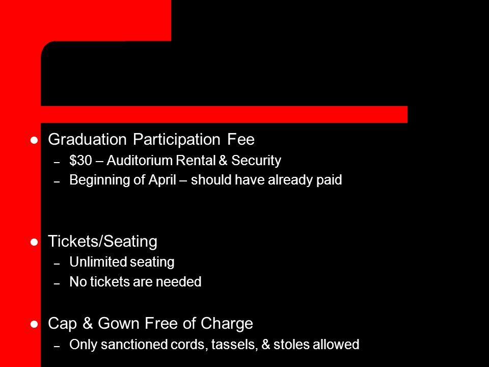 Graduation Participation Fee – $30 – Auditorium Rental & Security – Beginning of April – should have already paid Tickets/Seating – Unlimited seating
