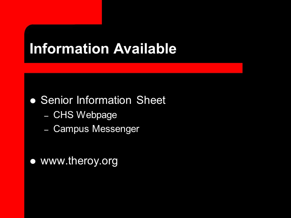Information Available Senior Information Sheet – CHS Webpage – Campus Messenger www.theroy.org