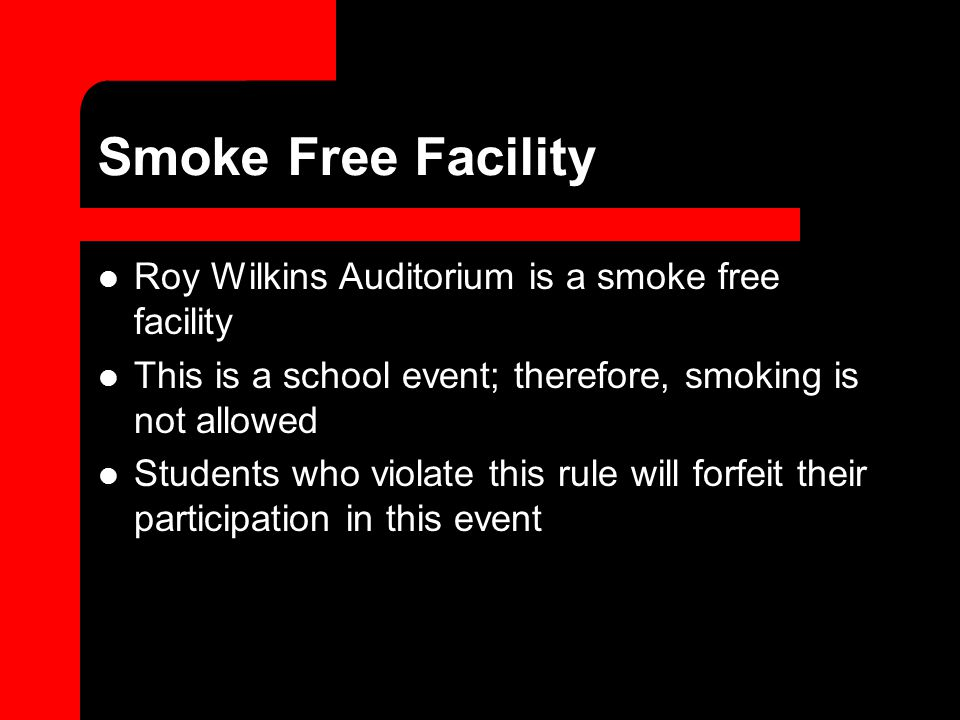 Smoke Free Facility Roy Wilkins Auditorium is a smoke free facility This is a school event; therefore, smoking is not allowed Students who violate this rule will forfeit their participation in this event