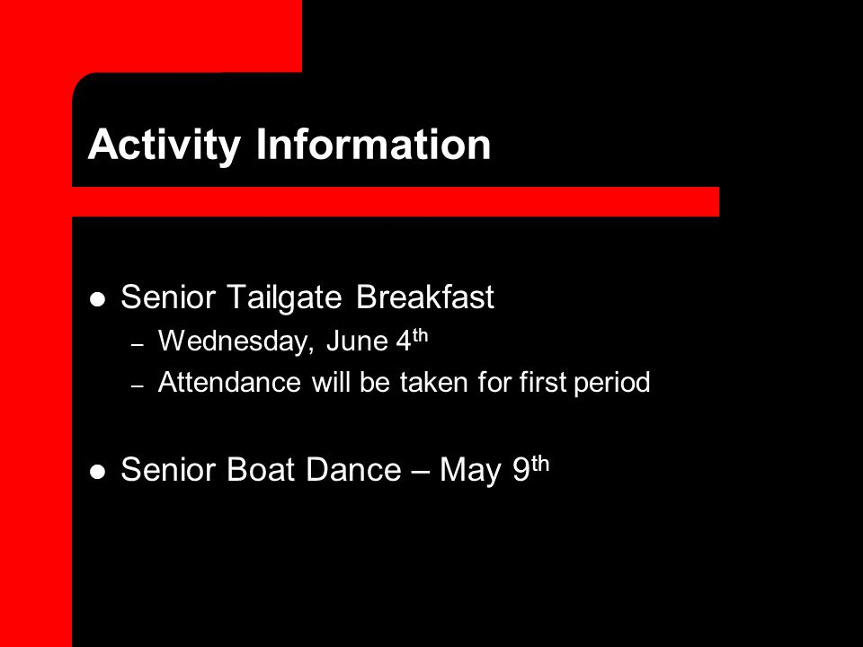 Activity Information Senior Tailgate Breakfast – Wednesday, June 4 th – Attendance will be taken for first period Senior Boat Dance – May 9 th