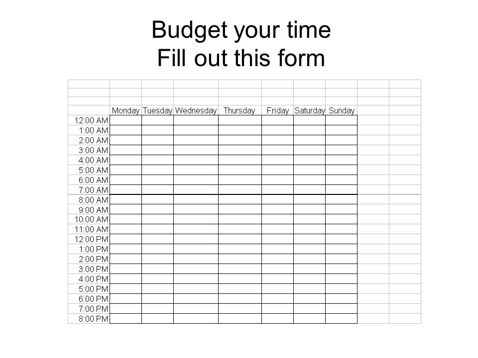 Budget your time Fill out this form