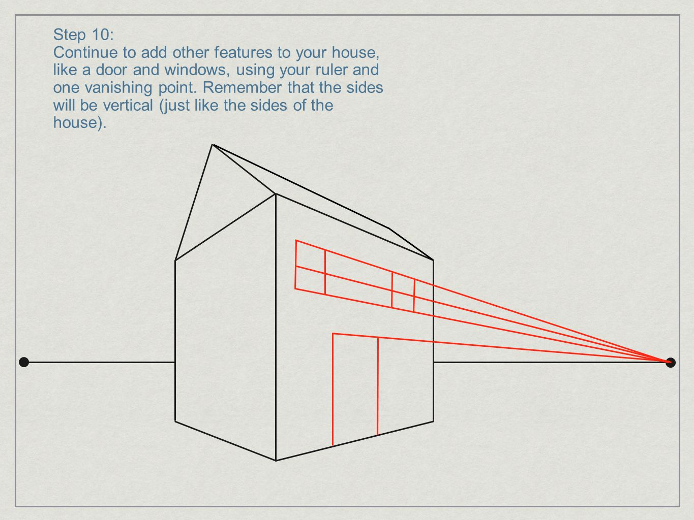 Step 10: Continue to add other features to your house, like a door and windows, using your ruler and one vanishing point. Remember that the sides will