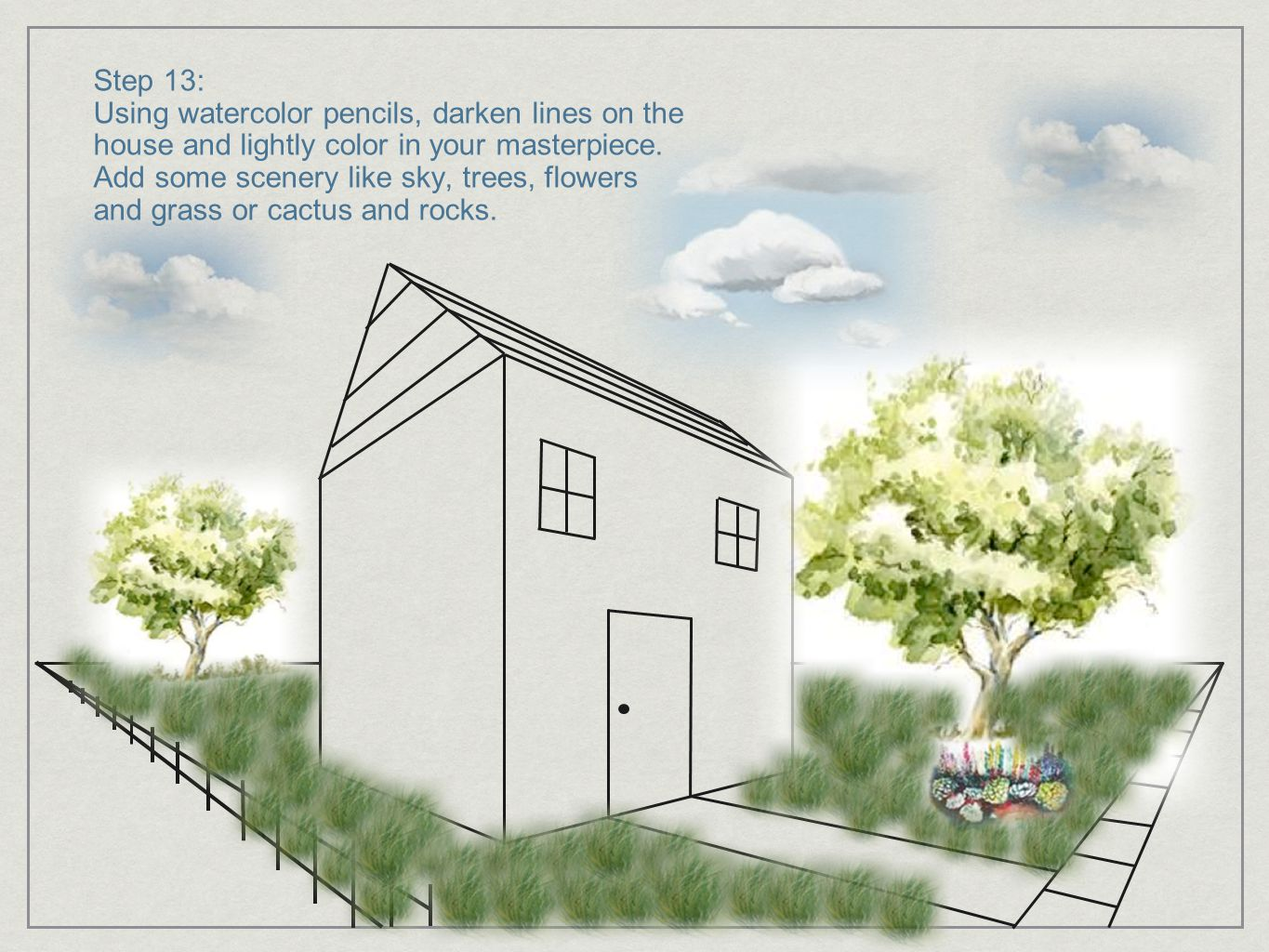 Step 13: Using watercolor pencils, darken lines on the house and lightly color in your masterpiece. Add some scenery like sky, trees, flowers and gras