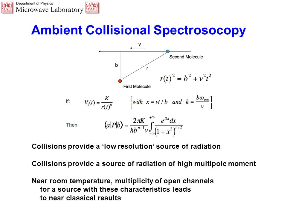 Collisions provide a 'low resolution' source of radiation Collisions provide a source of radiation of high multipole moment Near room temperature, multiplicity of open channels for a source with these characteristics leads to near classical results Ambient Collisional Spectrosocopy