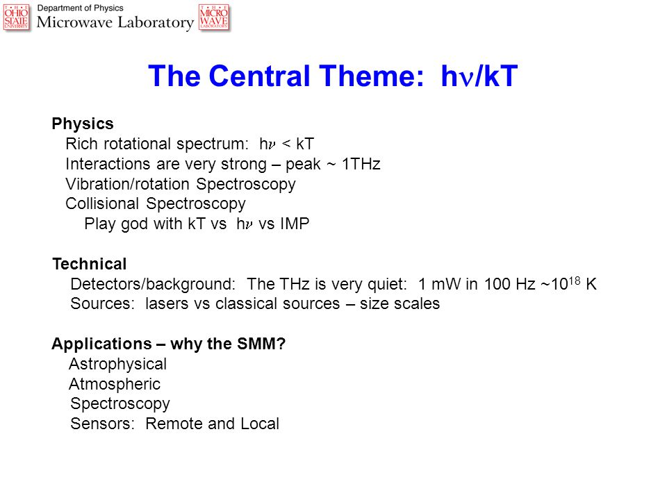 The Central Theme: h /kT Physics Rich rotational spectrum: h < kT Interactions are very strong – peak ~ 1THz Vibration/rotation Spectroscopy Collision