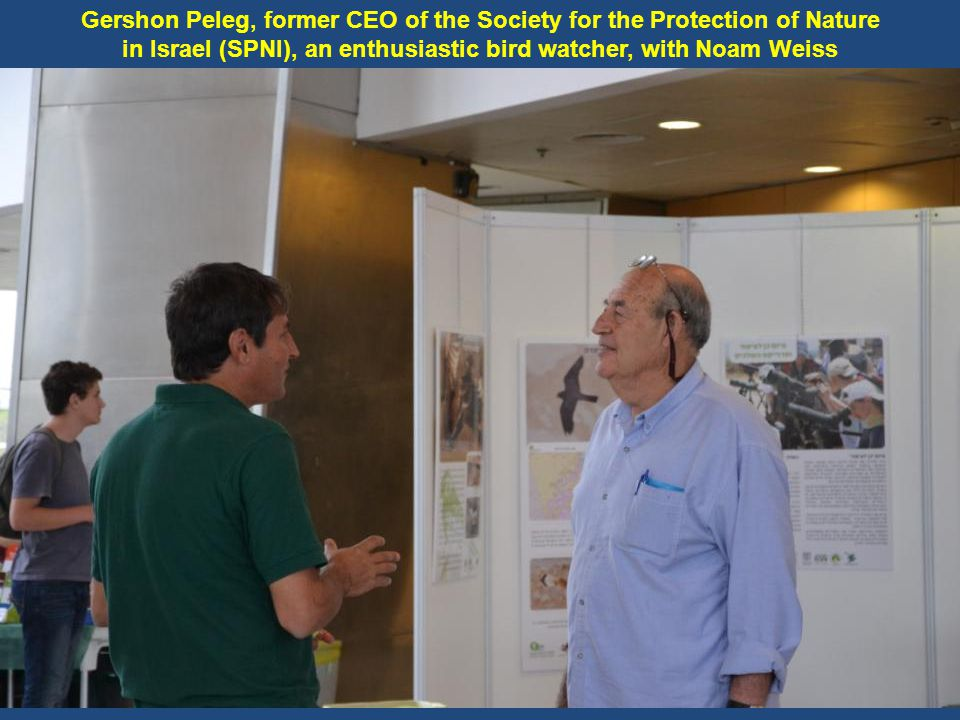 Gershon Peleg, former CEO of the Society for the Protection of Nature in Israel (SPNI), an enthusiastic bird watcher, with Noam Weiss