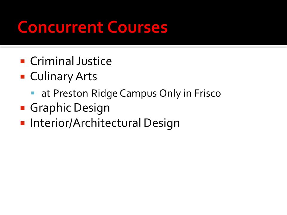  Criminal Justice  Culinary Arts  at Preston Ridge Campus Only in Frisco  Graphic Design  Interior/Architectural Design