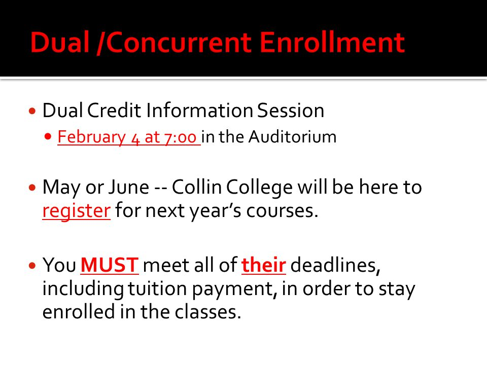 Dual Credit Information Session February 4 at 7:00 in the Auditorium May or June -- Collin College will be here to register for next year's courses.
