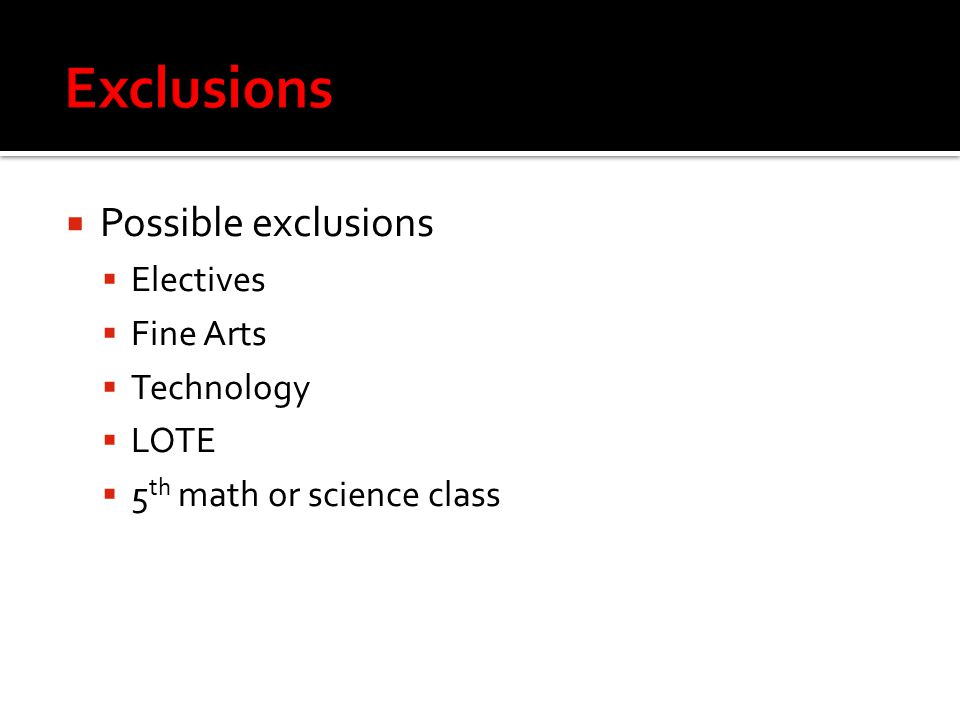 Possible exclusions  Electives  Fine Arts  Technology  LOTE  5 th math or science class