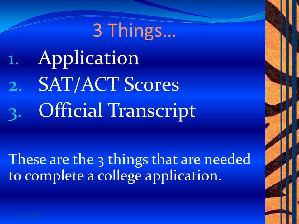 3 Things… 1. Application 2. SAT/ACT Scores 3.