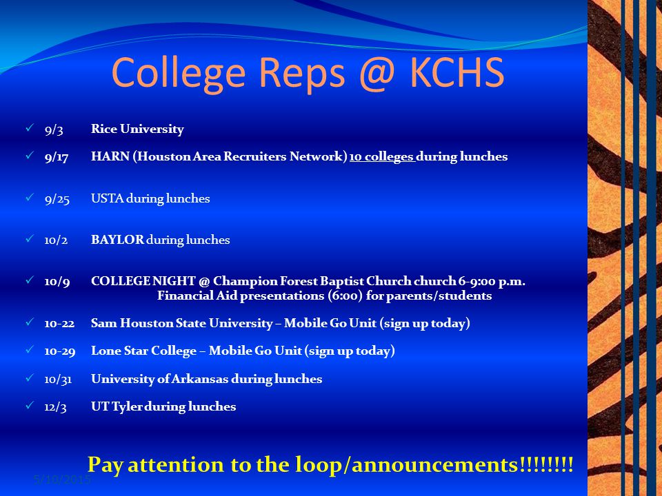 College Reps @ KCHS 9/3Rice University 9/17HARN (Houston Area Recruiters Network) 10 colleges during lunches 9/25 USTA during lunches 10/2 BAYLOR during lunches 10/9COLLEGE NIGHT @ Champion Forest Baptist Church church 6-9:00 p.m.