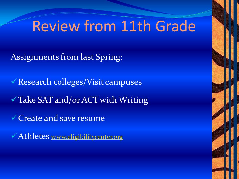 Review from 11th Grade Assignments from last Spring: Research colleges/Visit campuses Take SAT and/or ACT with Writing Create and save resume Athletes www.eligibilitycenter.org www.eligibilitycenter.org 3