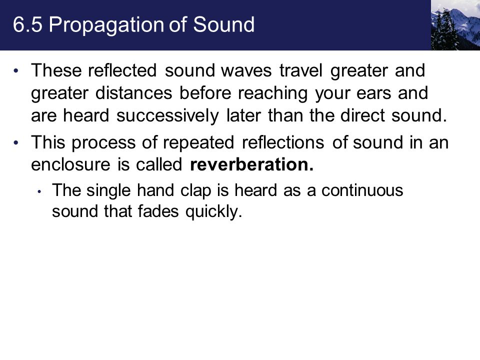 6.5 Propagation of Sound The graphs below compare the sound from a hand clap as it is heard in an open field and in a room.