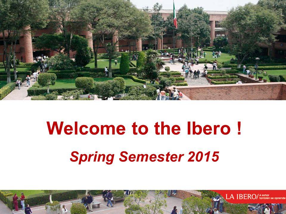 Universidad Iberoamericana Ciudad de México Welcome to the Ibero ! Spring Semester 2015