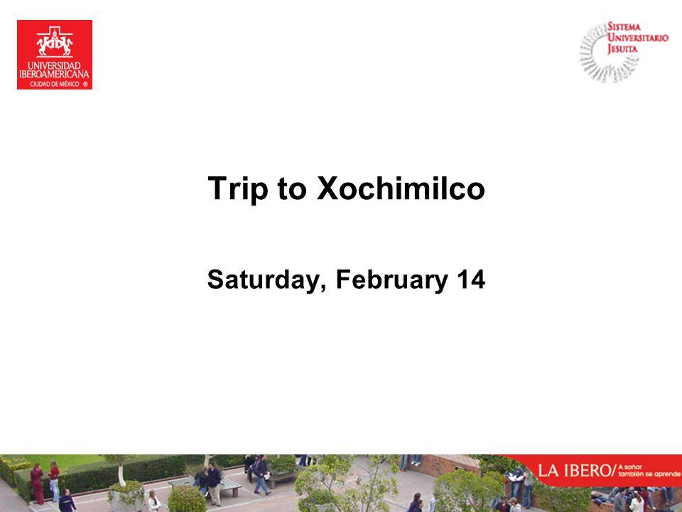 Trip to Xochimilco Saturday, February 14
