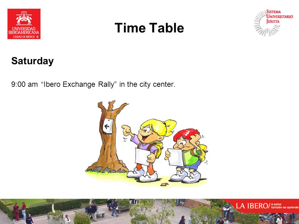 Time Table Saturday 9:00 am Ibero Exchange Rally in the city center.
